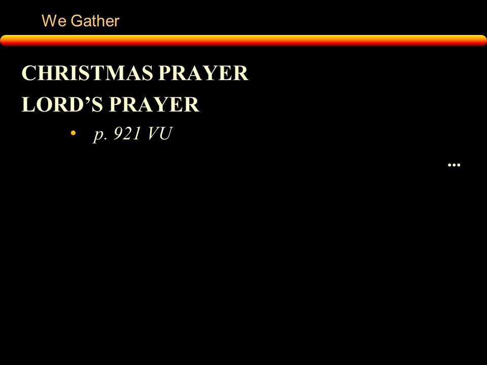 We Gather CHRISTMAS PRAYER LORD'S PRAYER p. 921 VU...