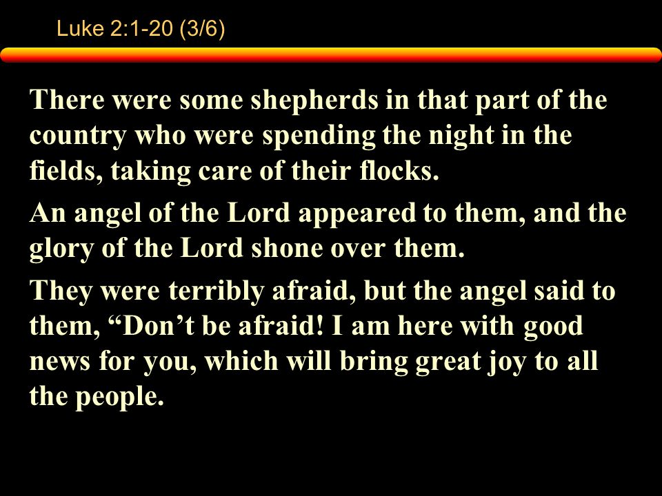 Luke 2:1-20 (3/6) There were some shepherds in that part of the country who were spending the night in the fields, taking care of their flocks.