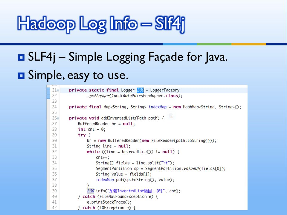  SLF4j – Simple Logging Façade for Java.  Simple, easy to use.