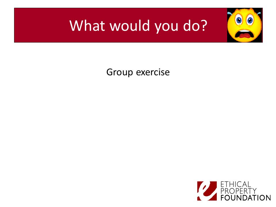 What would you do? Group exercise