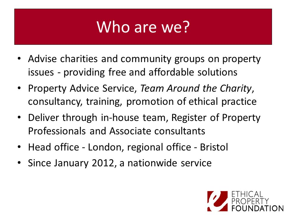Who are we? Advise charities and community groups on property issues - providing free and affordable solutions Property Advice Service, Team Around th