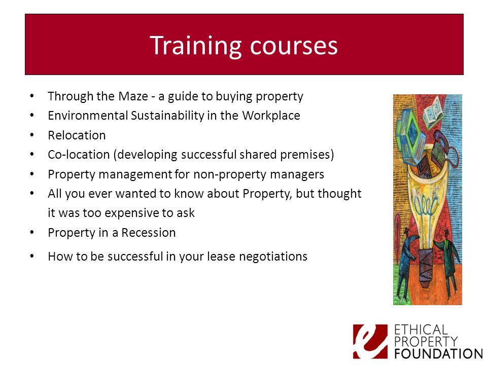 Through the Maze - a guide to buying property Environmental Sustainability in the Workplace Relocation Co-location (developing successful shared premi