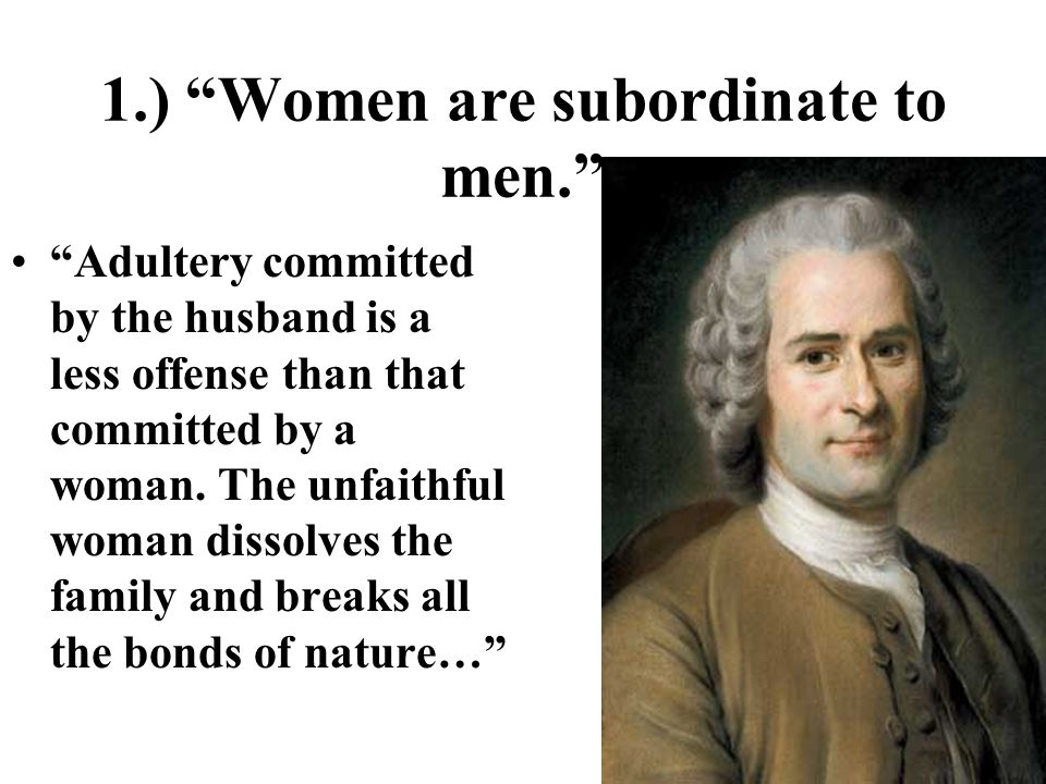 1.) Women are subordinate to men. Adultery committed by the husband is a less offense than that committed by a woman.