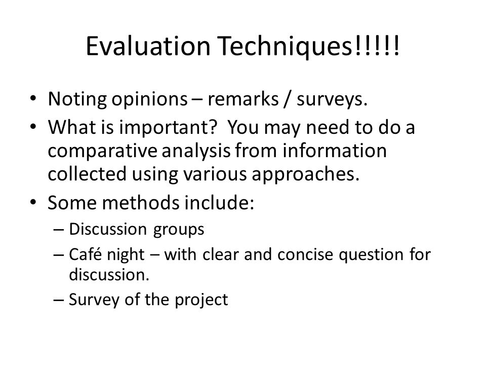 Evaluation Techniques!!!!. Noting opinions – remarks / surveys.