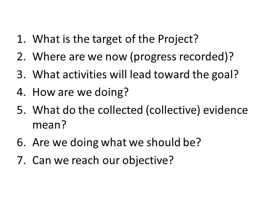 1.What is the target of the Project. 2.Where are we now (progress recorded).