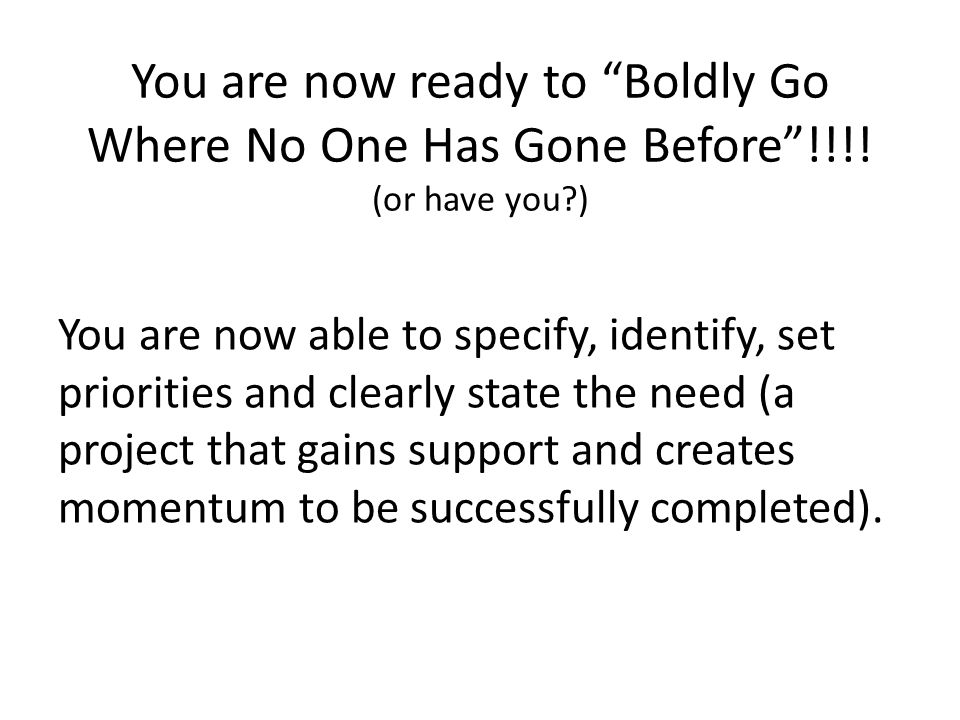 You are now ready to Boldly Go Where No One Has Gone Before !!!.