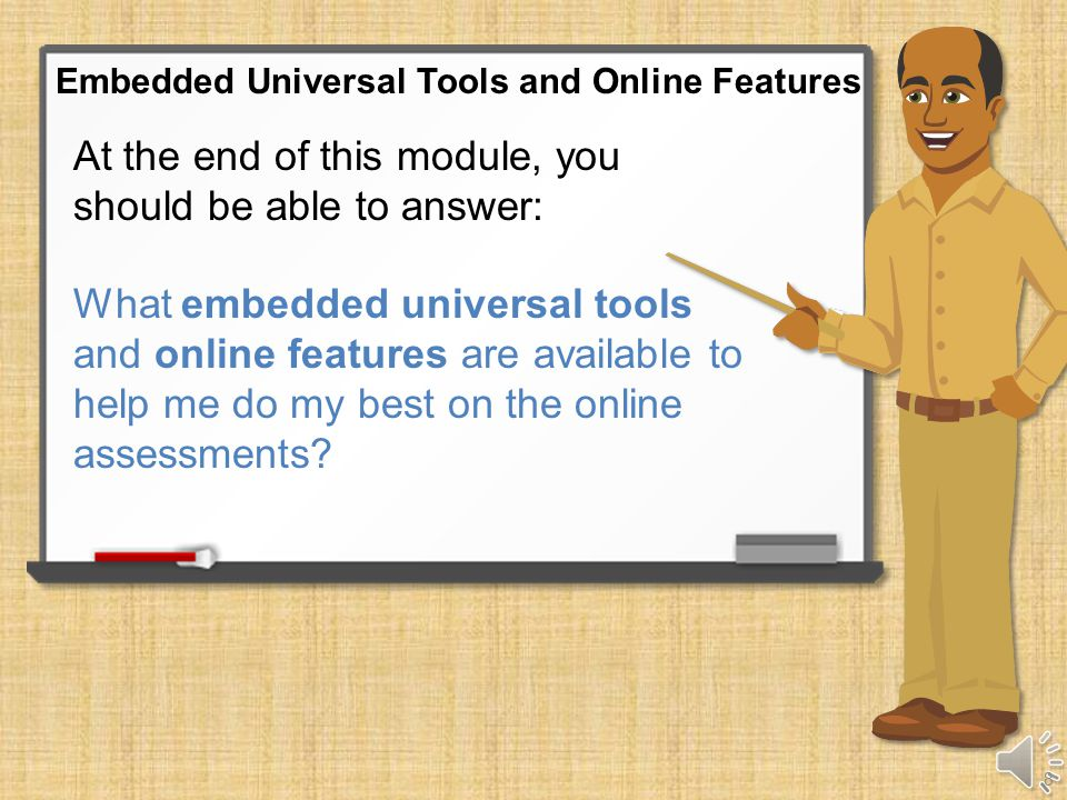 Tools: embedded universal tools Features: online features that help you navigate the test system or work with the universal tools Note that the pictures shown in this training module may be different from what you will see on your screen during the test.