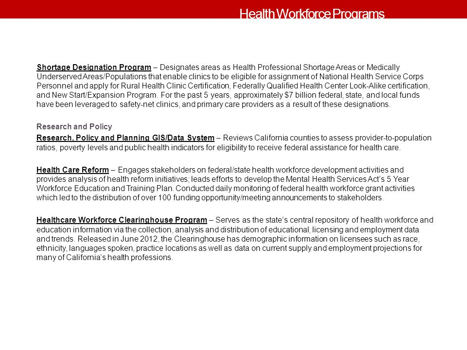 Shortage Designation Program – Designates areas as Health Professional Shortage Areas or Medically Underserved Areas/Populations that enable clinics t