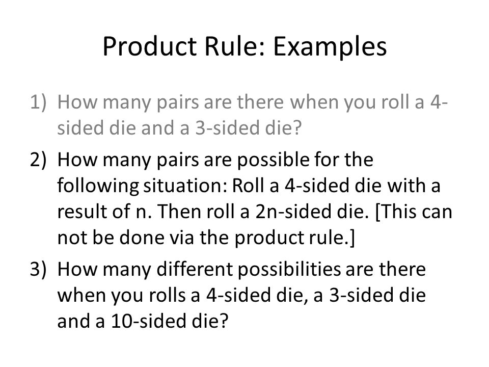 Product Rule: Examples 1)How many pairs are there when you roll a 4- sided die and a 3-sided die? 2)How many pairs are possible for the following situ