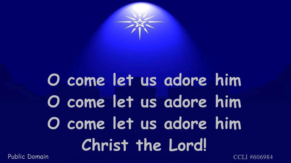 O come let us adore him Christ the Lord! Public Domain CCLI #606984