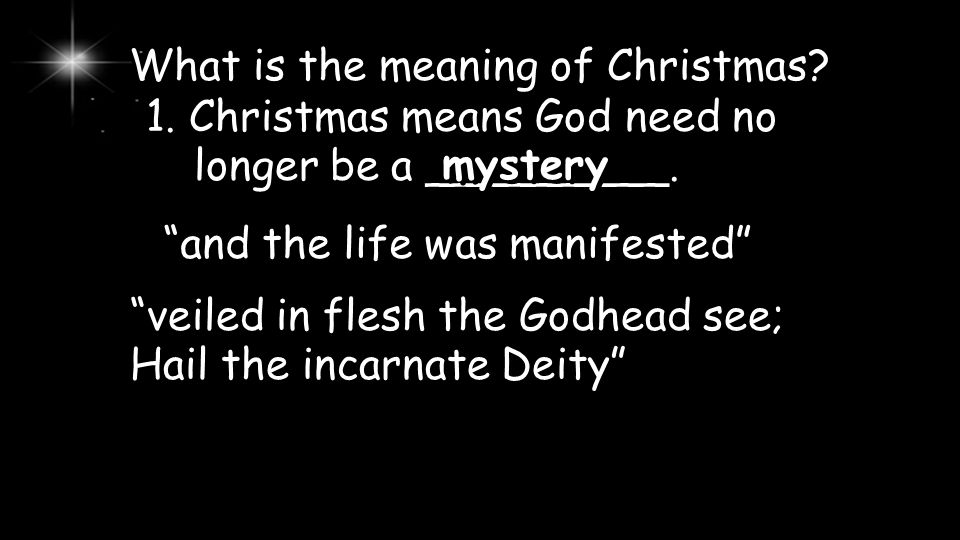 What is the meaning of Christmas.1. Christmas means God need no longer be a _________.