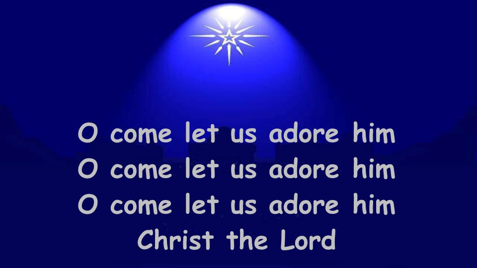 O come let us adore him Christ the Lord