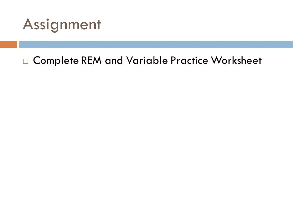 Assignment  Complete REM and Variable Practice Worksheet