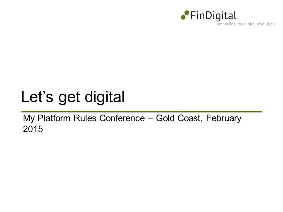Let's get digital My Platform Rules Conference – Gold Coast, February 2015