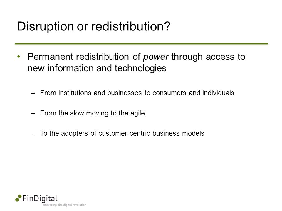 Disruption or redistribution? Permanent redistribution of power through access to new information and technologies –From institutions and businesses t