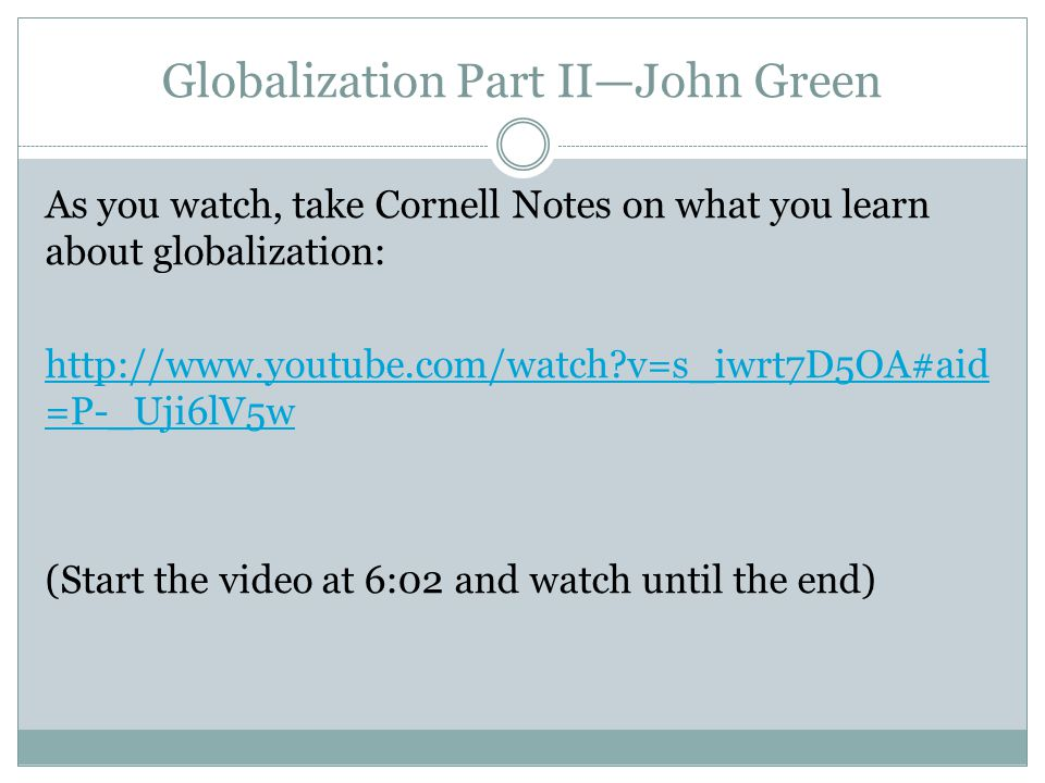Globalization Part II—John Green As you watch, take Cornell Notes on what you learn about globalization: http://www.youtube.com/watch?v=s_iwrt7D5OA#ai
