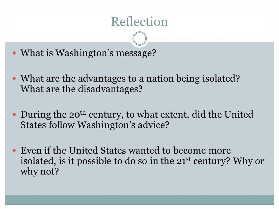 Reflection What is Washington's message. What are the advantages to a nation being isolated.