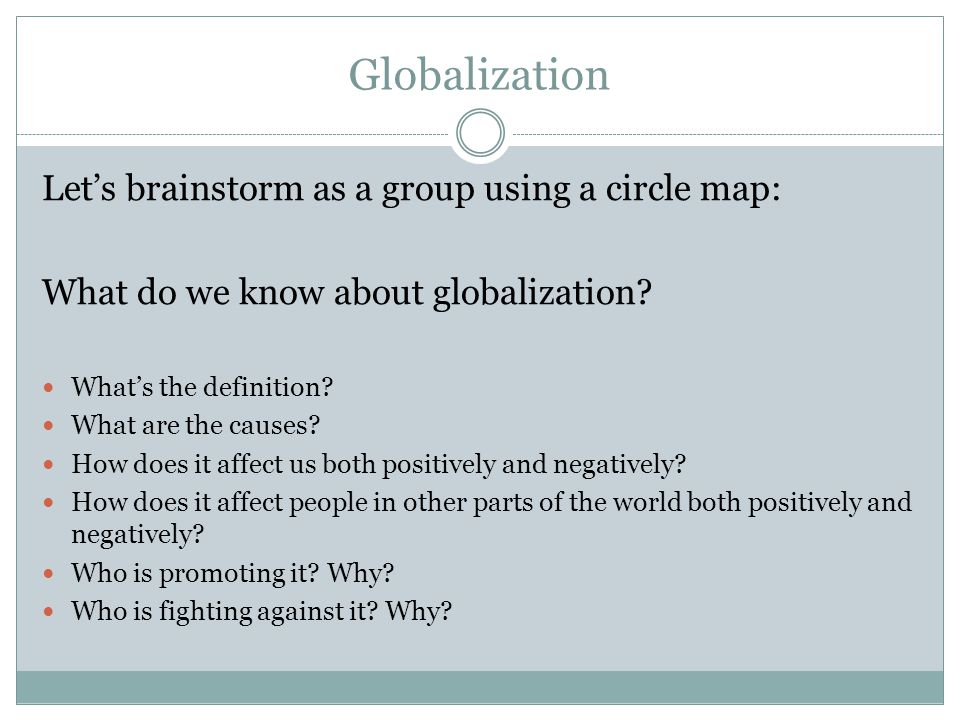 Globalization Let's brainstorm as a group using a circle map: What do we know about globalization.