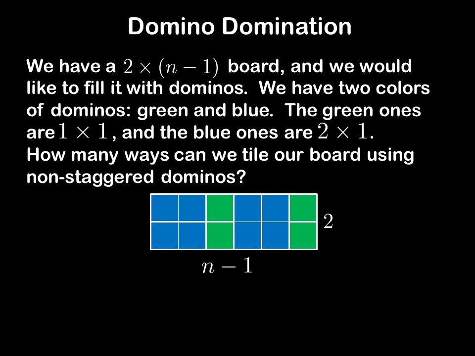 Domino Domination We have a board, and we would like to fill it with dominos.