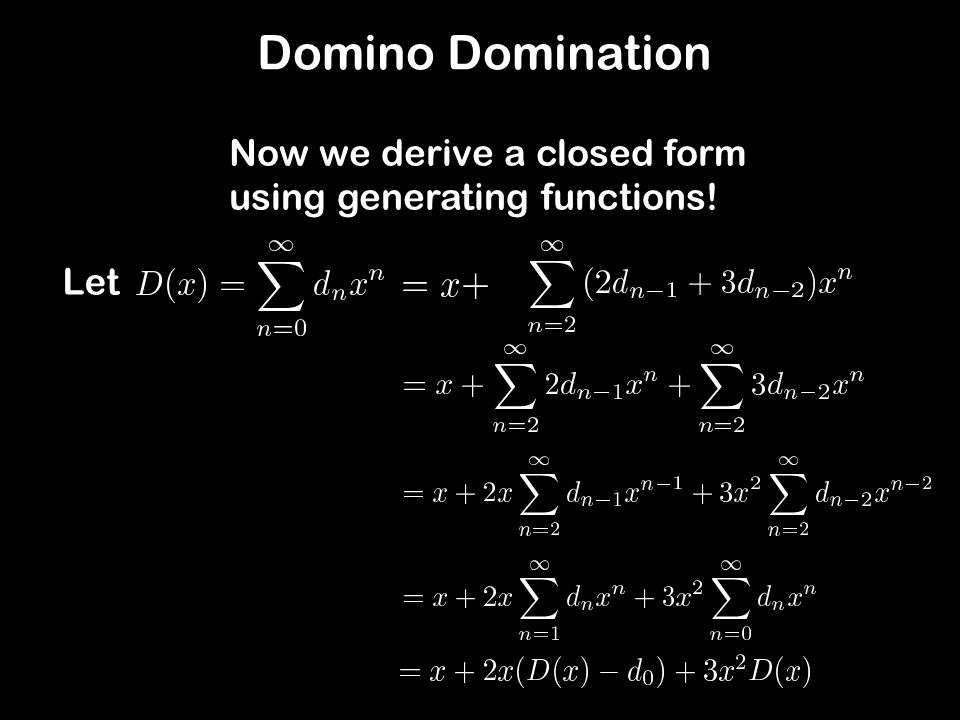 Domino Domination Now we derive a closed form using generating functions! Let