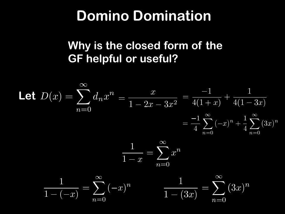 Domino Domination Why is the closed form of the GF helpful or useful? Let