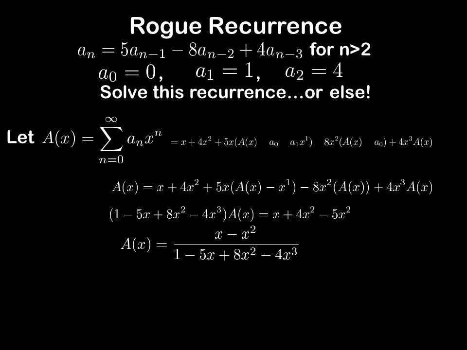 Rogue Recurrence Solve this recurrence…or else! Let for n>2,,