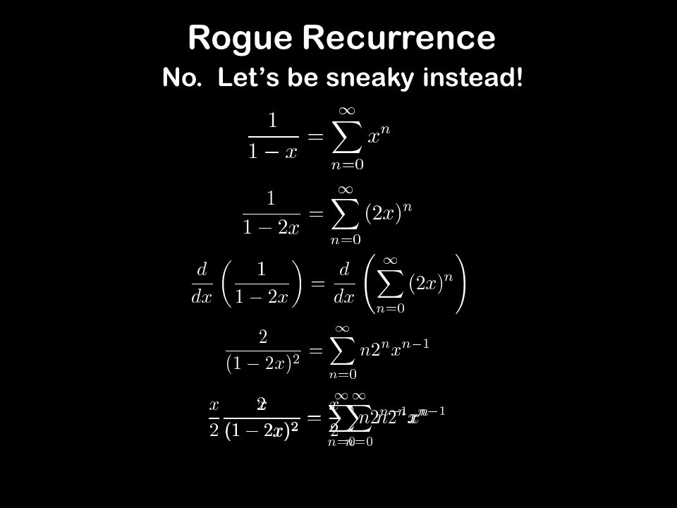 Rogue Recurrence No. Let's be sneaky instead!