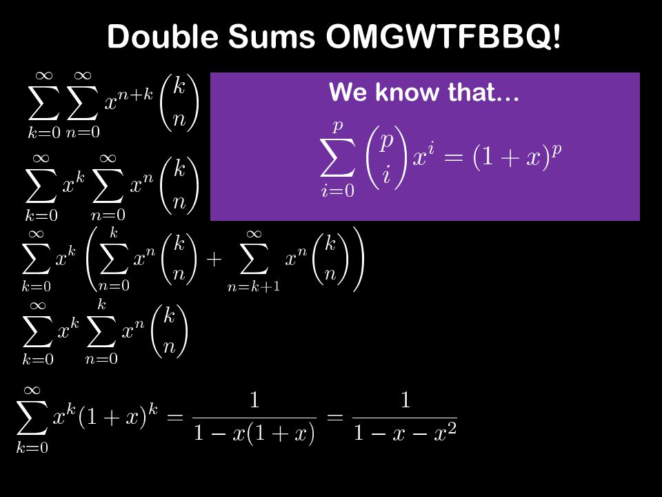 Double Sums OMGWTFBBQ! We know that…