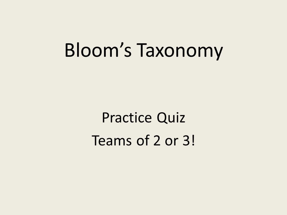 Bloom's Taxonomy Practice Quiz Teams of 2 or 3!