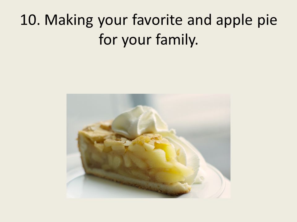 10. Making your favorite and apple pie for your family.