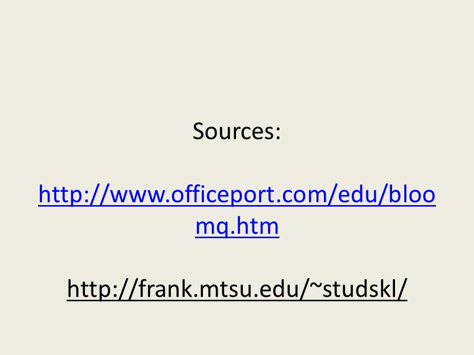 Sources: http://www.officeport.com/edu/bloo mq.htm http://frank.mtsu.edu/~studskl/ http://www.officeport.com/edu/bloo mq.htm