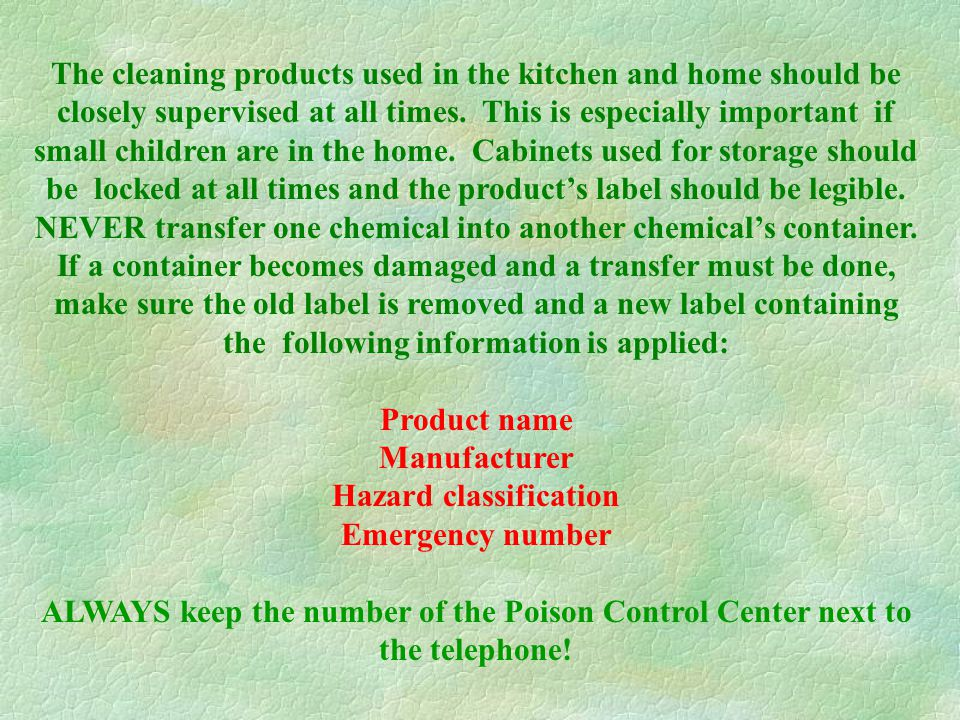 The cleaning products used in the kitchen and home should be closely supervised at all times.