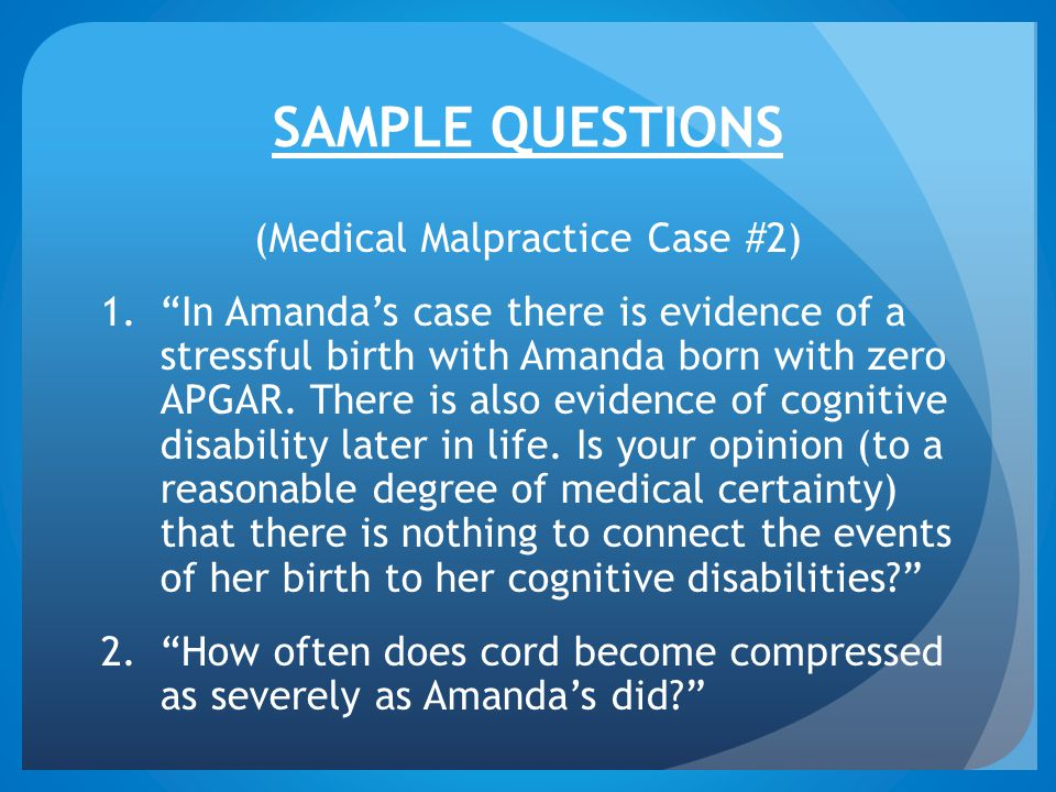 SAMPLE QUESTIONS (Medical Malpractice Case #2) 1. In Amanda's case there is evidence of a stressful birth with Amanda born with zero APGAR.