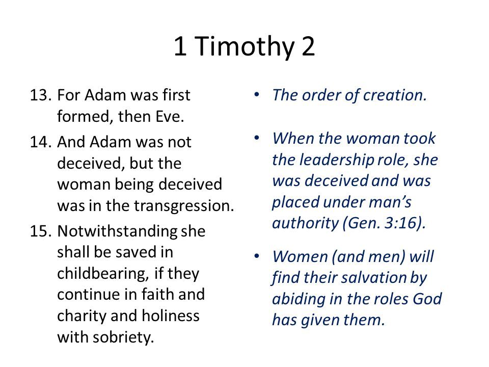 1 Timothy 2 13.For Adam was first formed, then Eve.