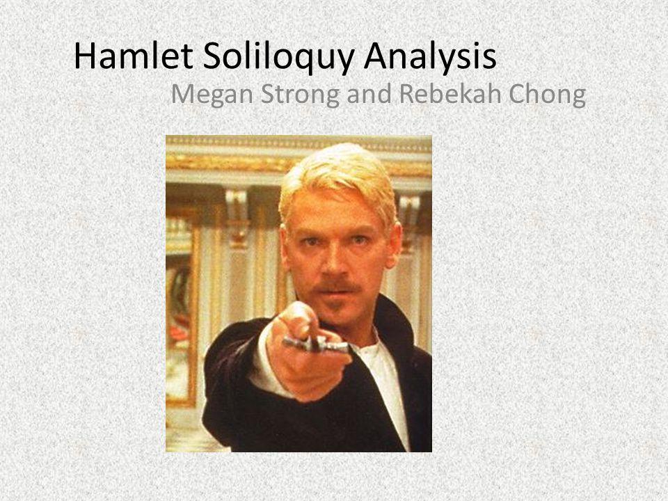 Hamlet Soliloquy Analysis Megan Strong and Rebekah Chong