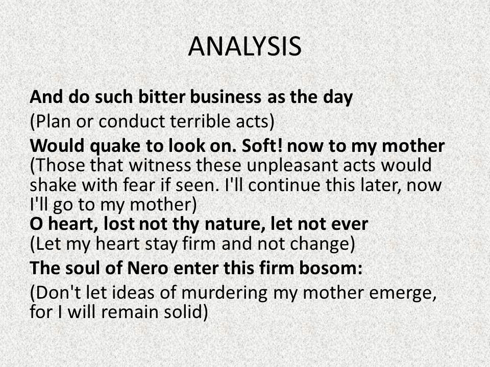 ANALYSIS And do such bitter business as the day (Plan or conduct terrible acts) Would quake to look on.