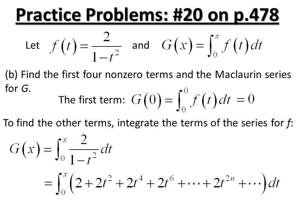 Practice Problems: #20 on p.478 Let (b) Find the first four nonzero terms and the Maclaurin series for G.