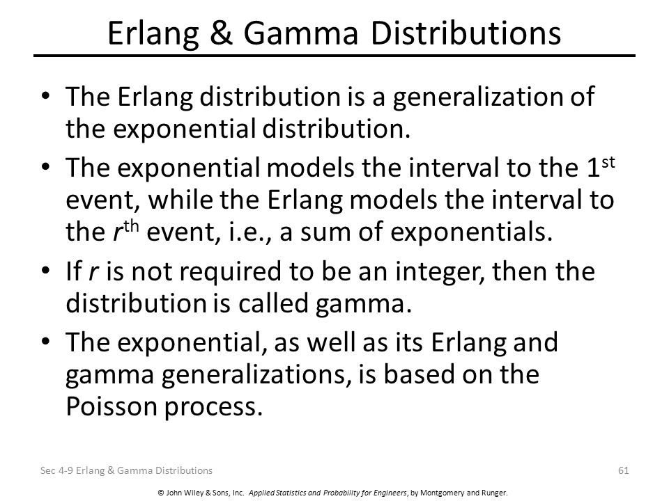 © John Wiley & Sons, Inc. Applied Statistics and Probability for Engineers, by Montgomery and Runger. Erlang & Gamma Distributions The Erlang distribu