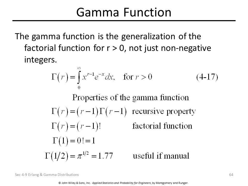 © John Wiley & Sons, Inc. Applied Statistics and Probability for Engineers, by Montgomery and Runger. Gamma Function The gamma function is the general