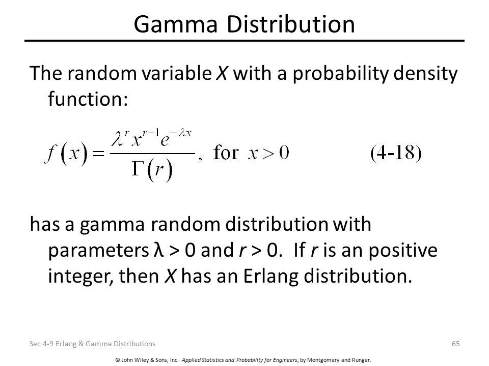 © John Wiley & Sons, Inc. Applied Statistics and Probability for Engineers, by Montgomery and Runger. Gamma Distribution The random variable X with a