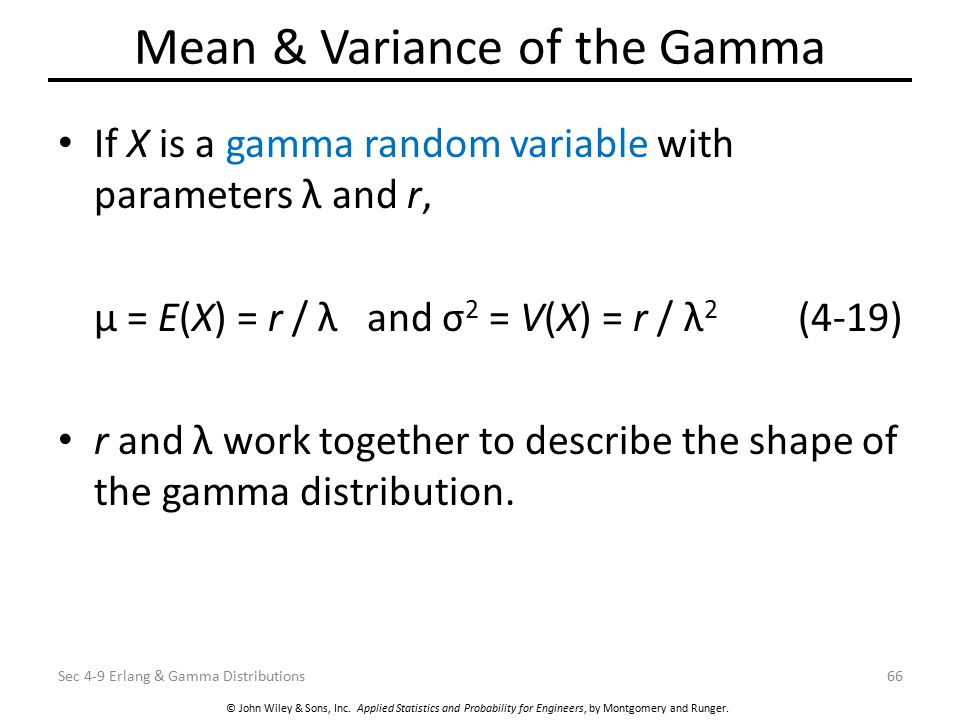 © John Wiley & Sons, Inc. Applied Statistics and Probability for Engineers, by Montgomery and Runger. Mean & Variance of the Gamma If X is a gamma ran