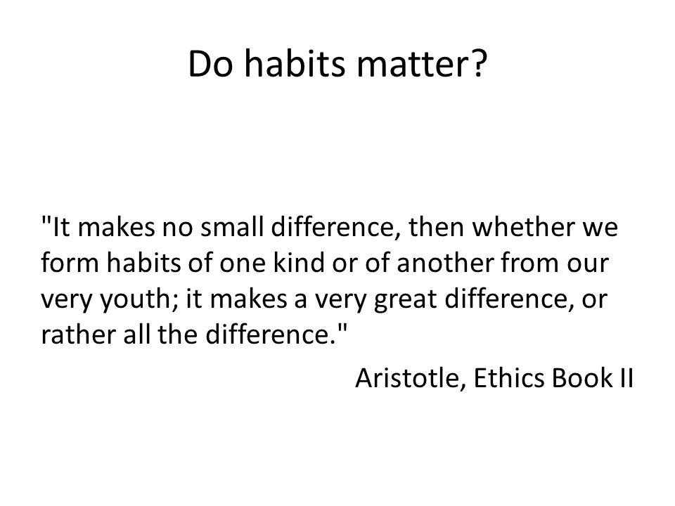 Do habits matter.