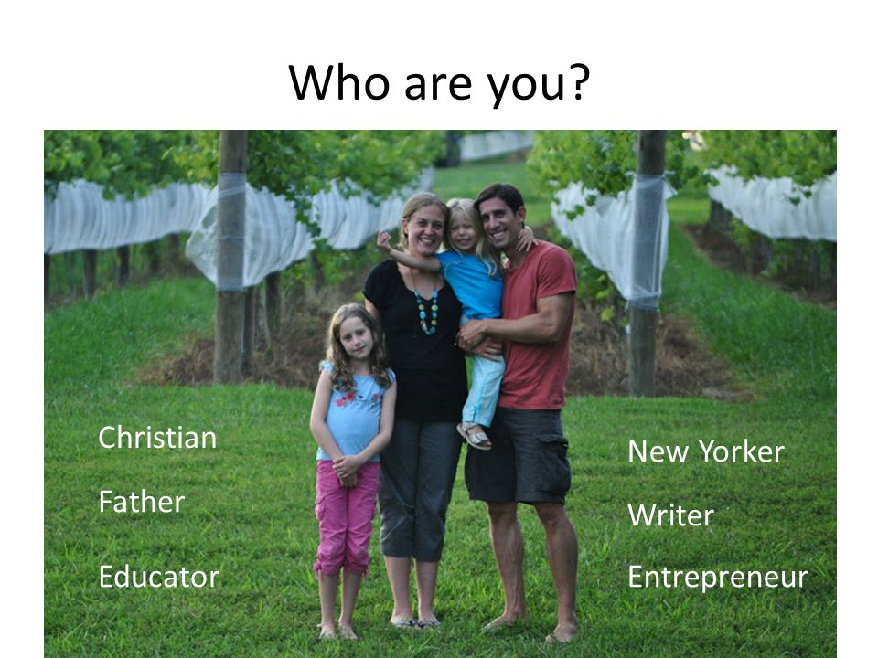 Who are you Christian Father Educator New Yorker Writer Entrepreneur