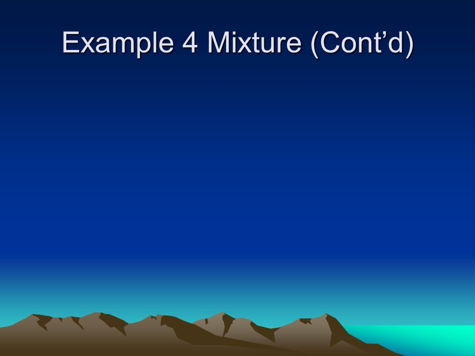 Example 4 Mixture (Cont'd)