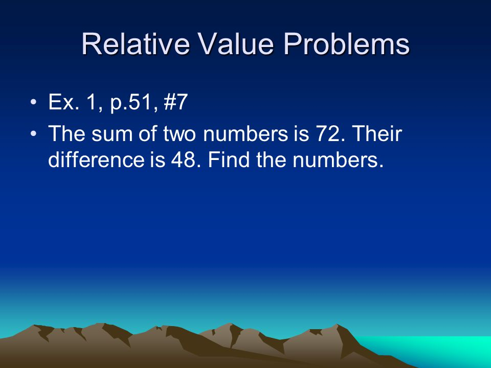 Relative Value Problems Ex. 1, p.51, #7 The sum of two numbers is 72.