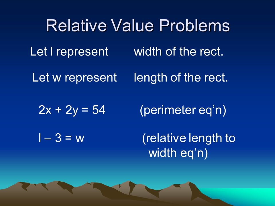 Relative Value Problems Let l representwidth of the rect.