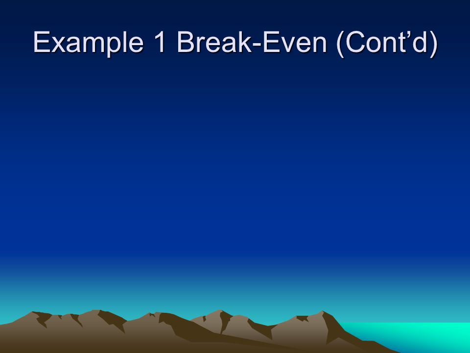 Example 1 Break-Even (Cont'd)