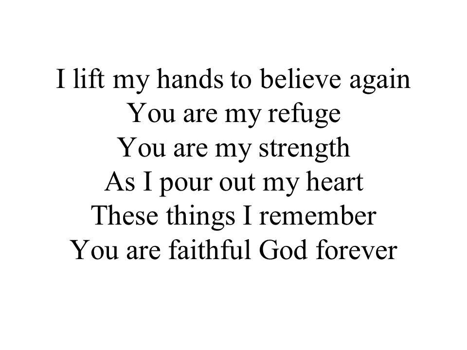 Let faith arise Let faith arise Open my eyes Open my eyes