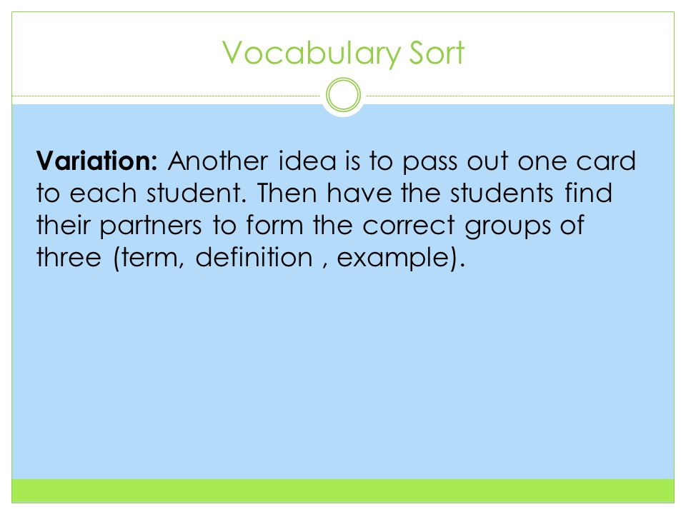 Vocabulary Sort Variation: Another idea is to pass out one card to each student.