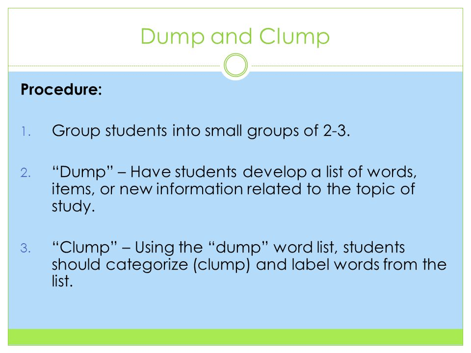 Dump and Clump Procedure: 1. Group students into small groups of 2-3.
